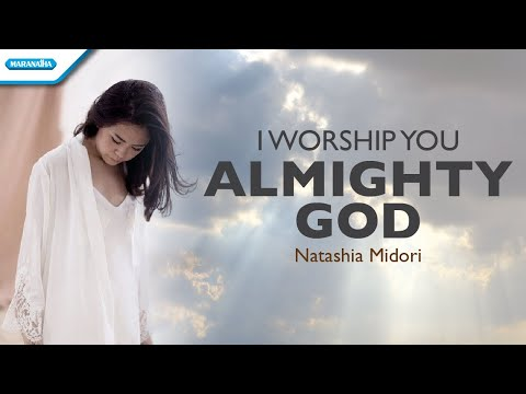 I Worship You Almighty God - Natashia Midori (with lyric)