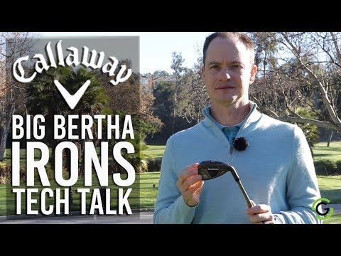 CALLAWAY BIG BERTHA IRONS - TECH EXPLAINER