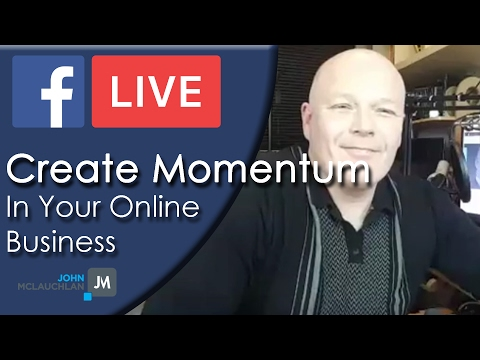 How To Create MOMENTUM In Your Online Business - Facebook Live #2