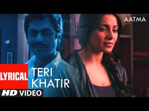 Teri Khatir (Lyrical)| Aatma | Bipasha Basu, Nawazuddin Siddiqui | Siddharth & Sangeet Haldipur