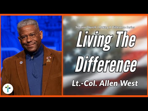 Living The Difference  Guest Allen West  Sojourn Church Carrollton Texas