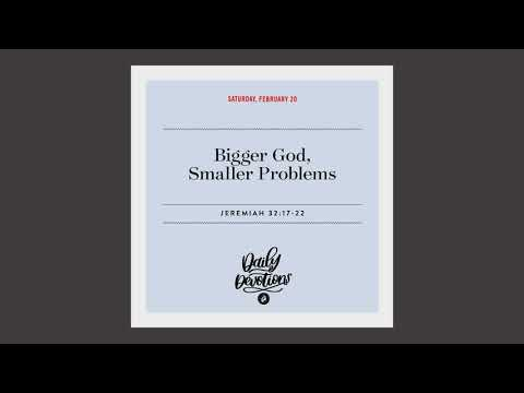 Bigger God, Smaller Problems   Daily Devotional