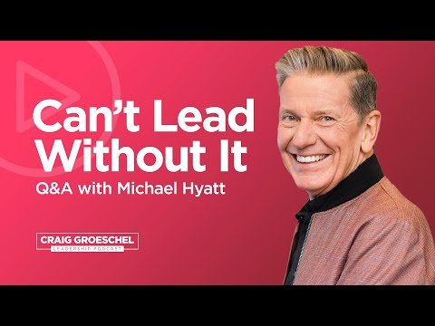 Q&A with Michael Hyatt: Vision for the Future - Craig Groeschel Leadership Podcast