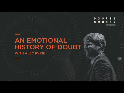 Alec Ryrie  An Emotional History of Doubt  Gospelbound