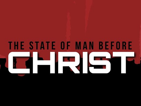 State of Man Before Christ - MESSAGE ONLY