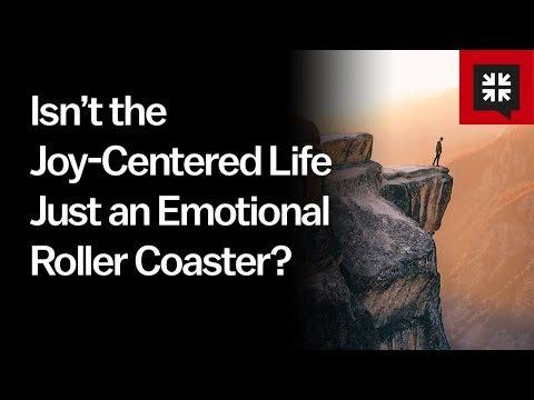 Isn't the Joy-Centered Life Just an Emotional Roller Coaster? // Ask Pastor John