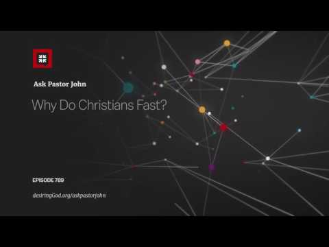 Why Do Christians Fast? // Ask Pastor John