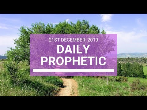 Daily Prophetic 21 December 4 of 4