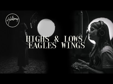Highs & Lows / Eagle's Wings - Hillsong Worship