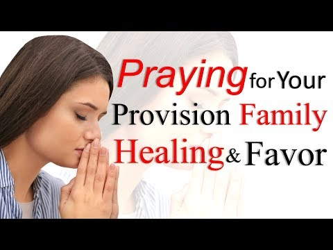 PRAYING FOR YOUR PROVISION, FAMILY, HEALING, & FAVOR