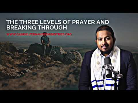 THE THREE LEVELS OF PRAYER & BREAKING THROUGH TO A GREATER SPIRITUAL DIMENSION, BY EV. FERNANDES