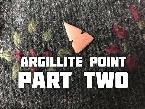 Making an Argillite Projectile Point (Part 2 of 2)