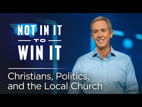 Not In It To Win It: Christians, Politics, and the Local Church // Andy Stanley