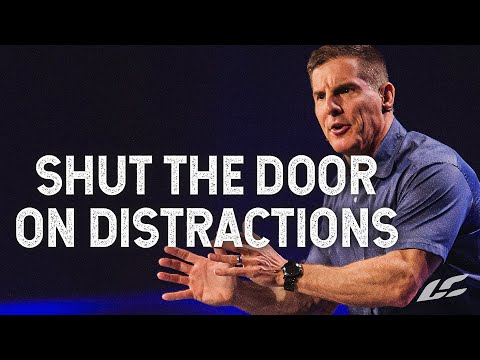 Shut the Door on Distractions - The Good Work Part 4 with Craig Groeschel