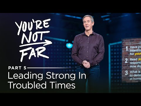 You're Not Far, Part 5: How To Be A Leader Worth Following // Andy Stanley