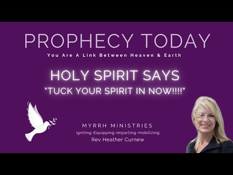 HOLY SPIRIT SAYS TUCK YOUR SPIRIT IN NOW!!!  VIP