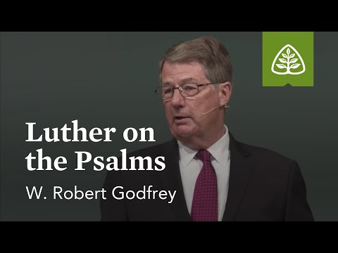 W. Robert Godfrey: Luther on the Psalms