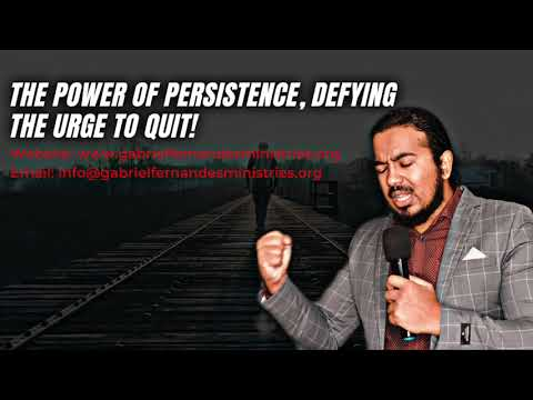 THE POWER OF PERSISTENCE & DEFYING THE URGE TO QUIT   EVANGELIST GABRIEL FERNANDES