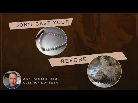 Don't Cast Your Pearls Before Swine - Ask Pastor Tim