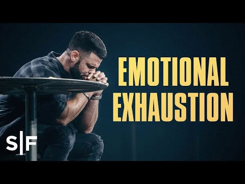 Emotional Exhaustion  Steven Furtick