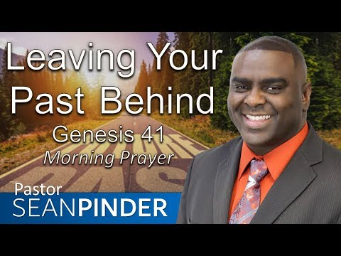 LEAVING YOUR PAST BEHIND - GENESIS 41 - MORNING PRAYER