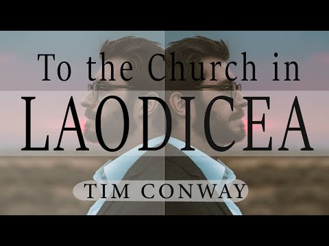 To the Church in Laodicea - Tim Conway