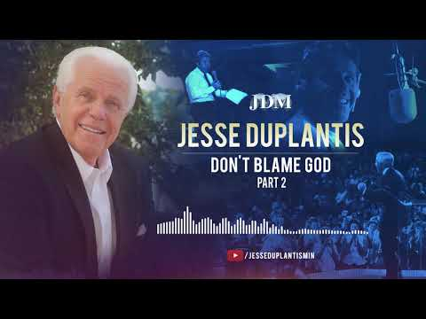 Don't Blame God, Part 2  Jesse Duplantis