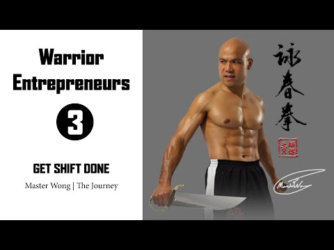 Master Wong | The Journey | Ep 3  GET SHIFT DONE | Warrior Entrepreneurs