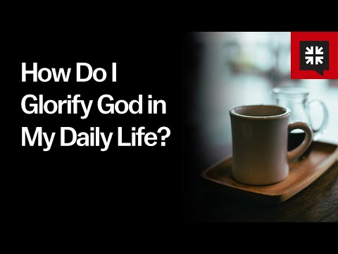 How Do I Glorify God in My Daily Life? //  Ask Pastor John