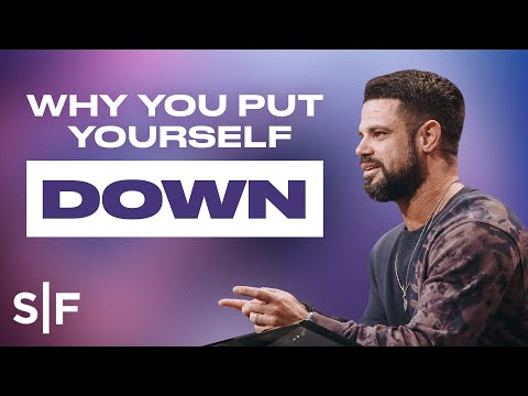 Why You Put Yourself Down  Steven Furtick