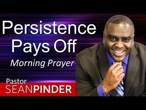 PERSISTENCE PAYS OFF - LUKE 18 - MORNING PRAYER  PASTOR SEAN PINDER