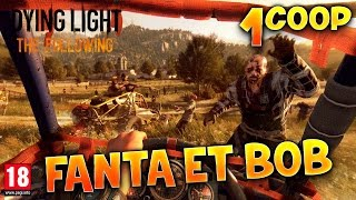 video : FantaBobGames Dying Light : The Following - Ep.1 - Fanta et Bob Coop Zombies & Parkour en vidéo