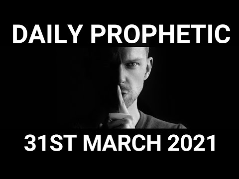 Daily Prophetic 31 March 2021 4 of 7