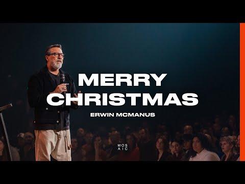 Merry Christmas  Erwin McManus - Mosaic