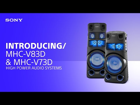 Introducing the Sony MHC-V83D & MHC-V73D High Power Audio Systems