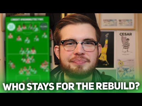 WHO SHOULD BE PART OF THE CELTIC SUMMER REBUILD? WHO STAYS AND WHO GOES?