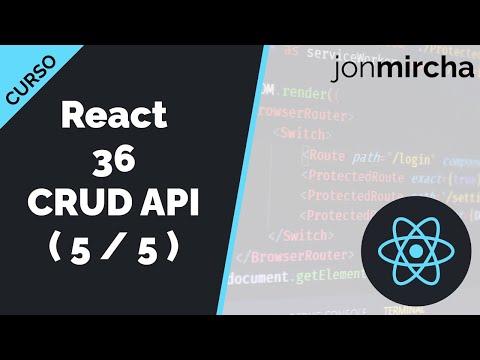 Curso React: 36. CRUD API: Peticiones HTTP a la API ( 5 / 5 ) - jonmircha