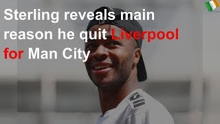 Sterling reveals main reason he quit Liverpool for Man City