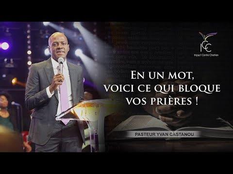 Pasteur Yvan CASTANOU - En un mot, voici ce qui bloque vos prières !