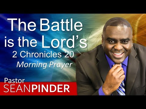 THE BATTLE IS THE LORD'S - 2 CHRONICLES 20 - MORNING PRAYER  PASTOR SEAN PINDER