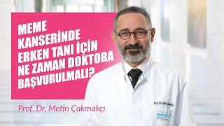 Prof. Dr. Metin Çakmakçı - Meme Kanserinde Erken Tanı İçin Ne Zaman Doktora Başvurulmalı?