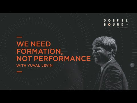 Yuval Levin  We Need Formation, Not Performance  Gospelbound
