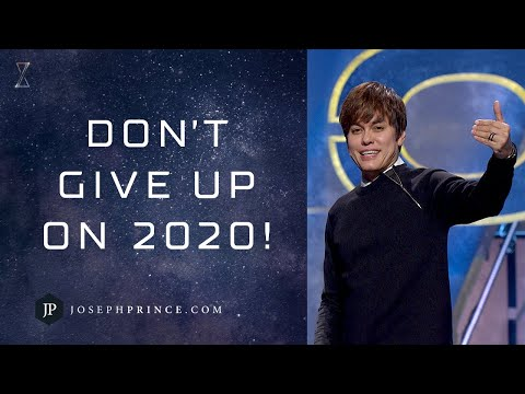 Don't Give Up On 2020!  Joseph Prince