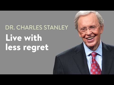 Live With Less Regret  Dr. Charles Stanley