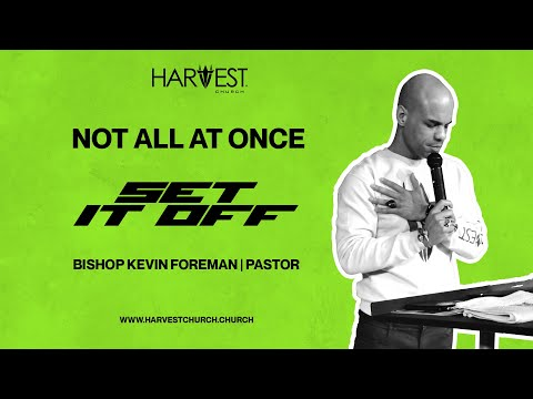 Set It Off - Not All At Once - Bishop Kevin Foreman