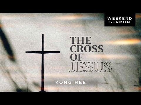 Kong Hee: The Cross of Jesus