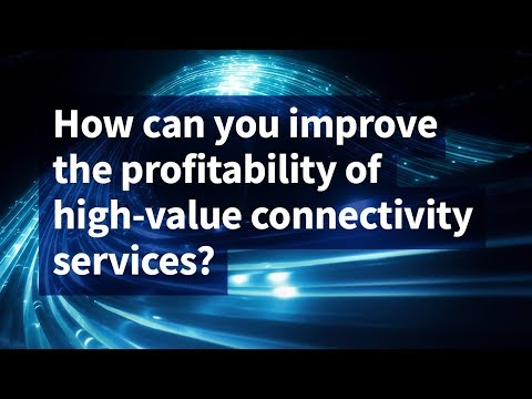 How Can You Improve the Profitability of High-Value Connectivity Services?