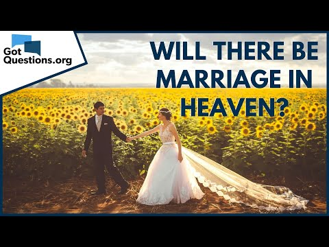 Will there be marriage in heaven?  GotQuestions.org