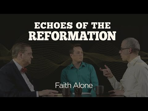 Faith Alone  Session 4: Echoes of the Reformation