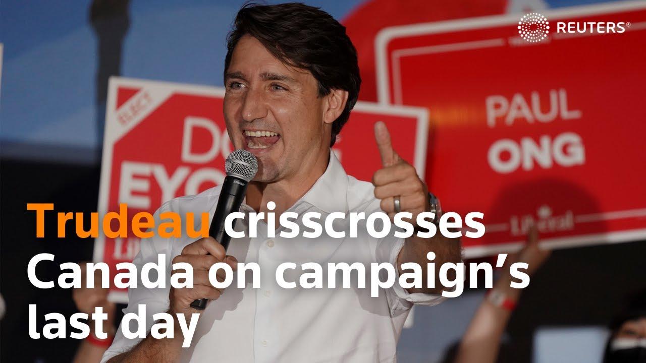 Trudeau crisscrosses Canada on campaign's last day